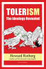 TOLERism: The Ideology Revealed, by Howard Rotberg (Second (Revised) Edition)